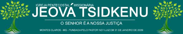 Igreja Pentecostal Missionária Jeová Tsidkenu - Montes Claros - MG